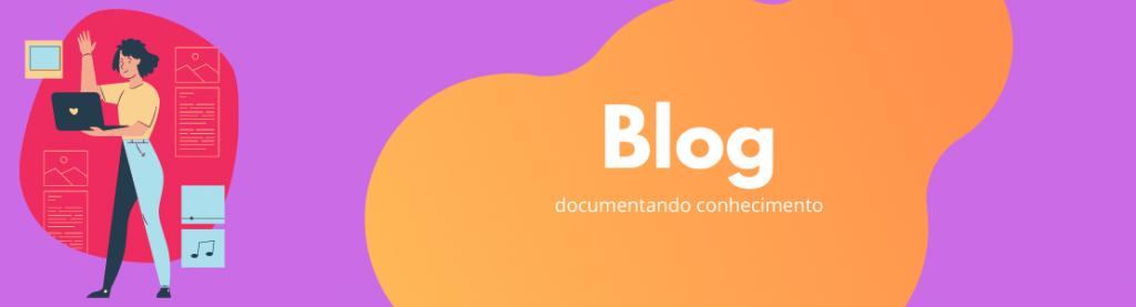 """Um banner roxo, com um desenho de uma mulher em pé, segurando um notebook e acenando para a câmera, com o título em branco: """"Blog - documentando conhecimento"""""""
